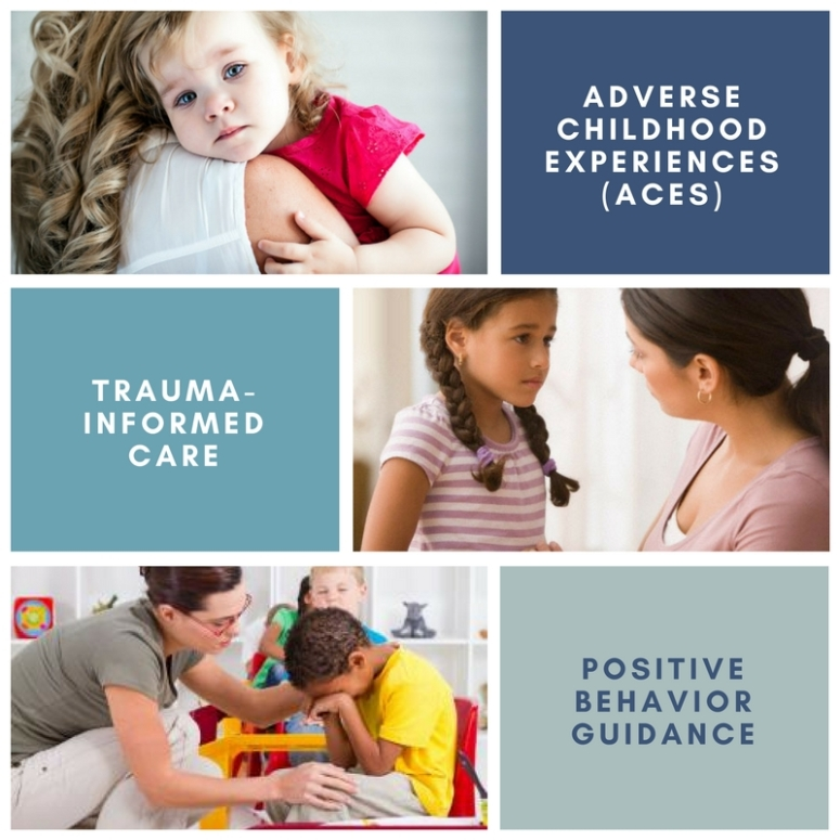 ACES, TRAUMA-INFORMED CARE AND POSITIVE BEHAVIOR GUIDANCE IN THE EARLY LEARNING CLASSROOM